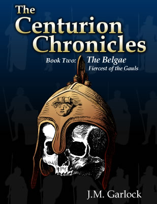 The Centurion Chronicles - Book Two - The Belgae - Fiercest of the Gauls