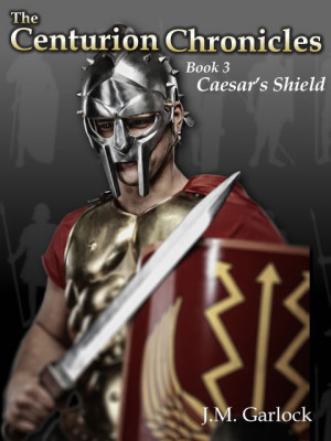 Centurion Chronicles Book Three - Caesar's Shield