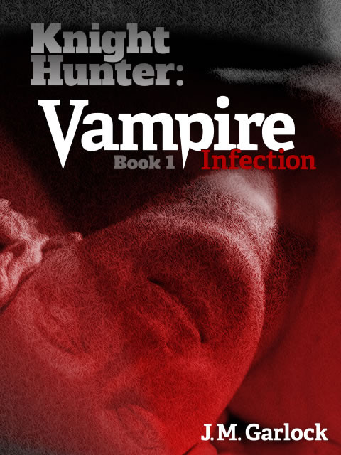 Knight Hunter: Vampire Book 1: Infection