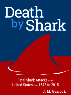 Death by Shark - fatal shark attacks in the US